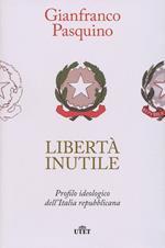 Libertà inutile. Profilo ideologico dell'Italia repubblicana