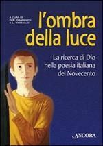 L' ombra della luce. La ricerca di Dio nella poesia italiana del Novecento