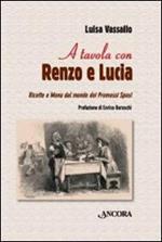 A tavola con Renzo e Lucia. Ricette e menu dal mondo dei Promessi sposi