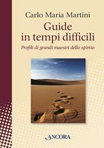 Guide in tempi difficili. Profili di grandi maestri dello spirito