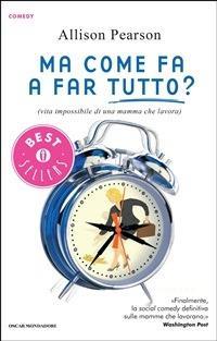 Ma come fa a far tutto? (vita impossibile di una mamma che lavora) - Allison Pearson,Annamaria Biavasco,Valentina Guani - ebook
