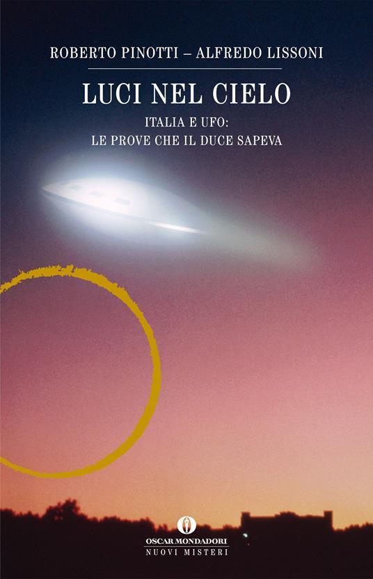 Luci nel cielo. Italia e ufo: le prove che il Duce sapeva - Alfredo Lissoni,Roberto Pinotti - ebook
