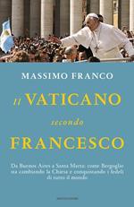 Il Vaticano secondo Francesco. Da Buenos Aires a Santa Marta: come Bergoglio sta cambiando la Chiesa e conquistando i fedeli di tutto il mondo