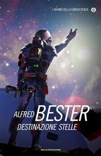 Destinazione stelle - V. Curtoni,Alfred Bester - ebook
