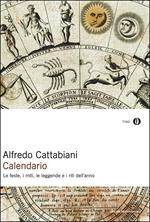 Calendario. Le feste, i miti, le leggende e i riti dell'anno