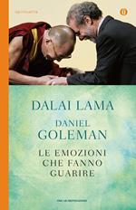 Le emozioni che fanno guarire. Conversazioni con il Dalai Lama