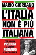 L' Italia non è più italiana. Così i nuovi predoni ci stanno rubando il nostro Paese
