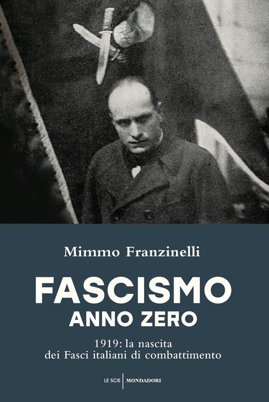 Fascismo anno zero. 1919: la nascita dei Fasci italiani di combattimento - Mimmo Franzinelli - ebook