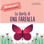 La storia di una farfalla. Montessori: un mondo di conquiste. Ediz. a colori