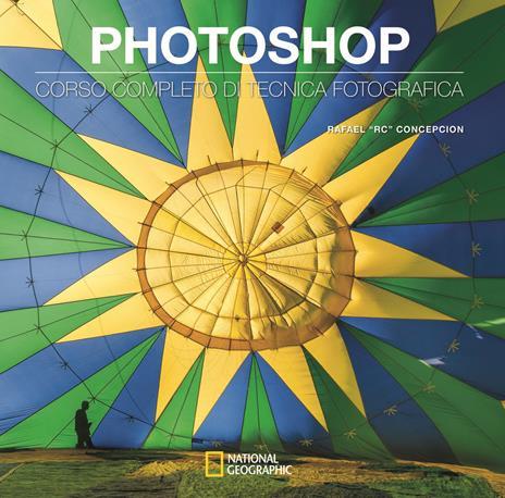 Photoshop. Corso completo di tecnica fotografica - Rafael RC Concepcion - copertina