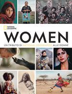 Women. Un tributo di National Geographic alle donne. Ediz. illustrata