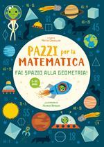 Fai spazio alla geometria. Pazzi per la matematica. Con adesivi