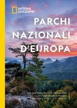 Parchi nazionali d'Europa. 460 destinazioni per conoscere la natura: flora e fauna, percorsi a piedi, siti storici. Ediz. illustrata