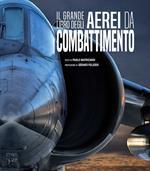 Il grande libro degli aerei da combattimento. Nuova ediz.