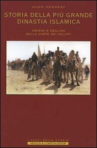 Storia della più grande dinastia islamica. Ascesa e declino della corte dei califfi - Hugh Kennedy - copertina