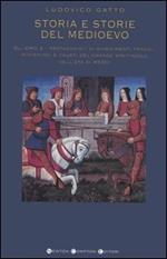 Storia e storie del Medioevo. Gli eroi e i protagonisti di avvenimenti tragici, misteriosi e fausti del grande spettacolo dell'età di mezzo