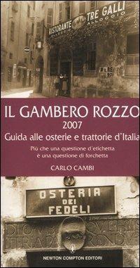 Il gambero rozzo 2007. Guida alle osterie e trattorie d'Italia. Più che una questione d'etichetta è una questione di forchetta - Carlo Cambi - copertina