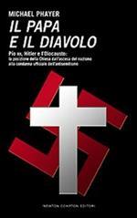 Il papa e il diavolo. Pio XII, Hitler e l'Olocausto: la posizione della Chiesa dall'ascesa del nazismo alla condanna ufficiale dell'antisemitismo