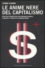 Le anime nere del capitalismo. Dalle Torri Gemelle alla crisi economica globale: le colpe e i crimini di un sistema malato