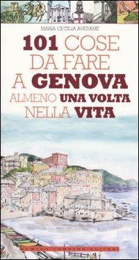 101 cose da fare a Genova almeno una volta nella vita - Maria Cecilia Averame - copertina