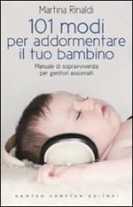 101 modi per addormentare il tuo bambino. Manuale di sopravvivenza per genitori assonnati