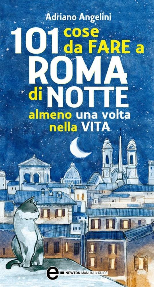 101 cose da fare a Roma di notte almeno una volta nella vita - Adriano Angelini,Giovanna Niro - ebook