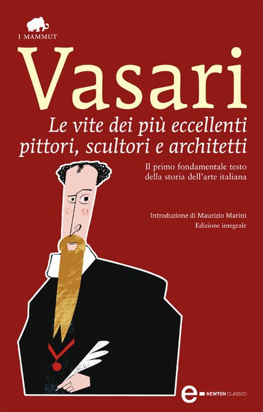 Le vite dei più eccellenti pittori, scultori e architetti. Ediz. integrale - Giorgio Vasari - ebook