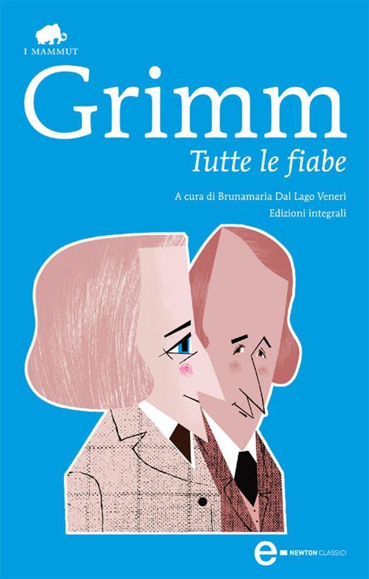 Tutte le fiabe. Ediz. integrale - Brunamaria Dal Lago Veneri,Jacob Grimm,Wilhelm Grimm - ebook