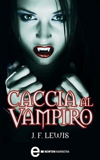 Caccia al vampiro - J. F. Lewis,Monica Ricci - ebook