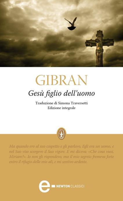 Gesù figlio dell'uomo. Ediz. integrale - Kahlil Gibran,Simona Traversetti - ebook
