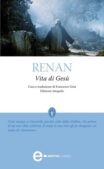Vita di Gesù. Ediz. integrale - Francesco Grisi,Ernest Renan - ebook