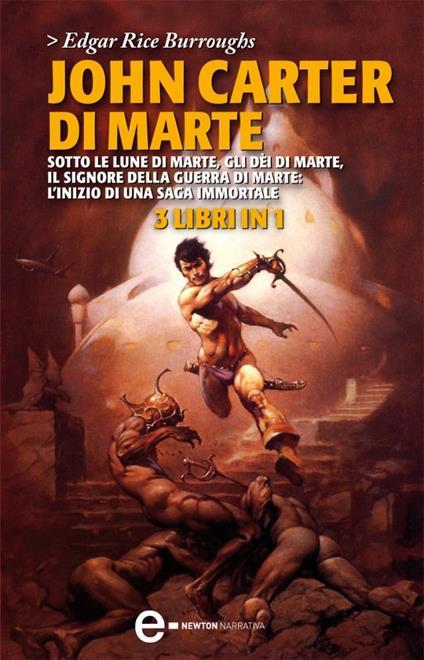 John Carter di Marte: Sotto le lune di Marte-Gli dèi di Marte-Il signore della guerra di Marte - G. Pilo,Edgar R. Burroughs - ebook