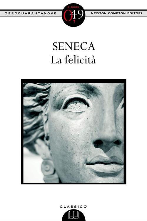 La felicità. Ediz. integrale - Lucio Anneo Seneca,Mario Scaffidi Abbate - ebook
