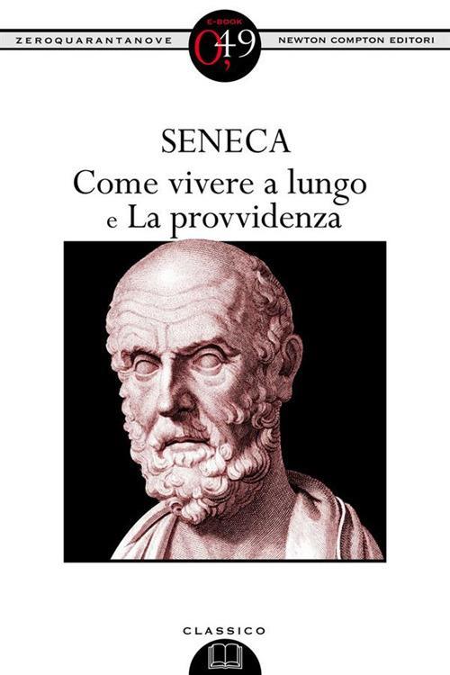 Come vivere a lungo-La provvidenza. Testo latino a fronte. Ediz. integrale - Lucio Anneo Seneca,Mario Scaffidi Abbate - ebook