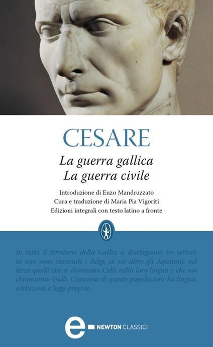 La guerra gallica-La guerra civile. Testo latino a fronte. Ediz. integrale - Gaio Giulio Cesare,Maria Pia Vigoriti - ebook