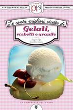 Le cento migliori ricette di gelati, sorbetti e granite