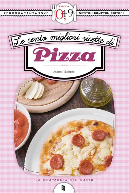 Le cento migliori ricette di pizza - Franco Salerno - ebook