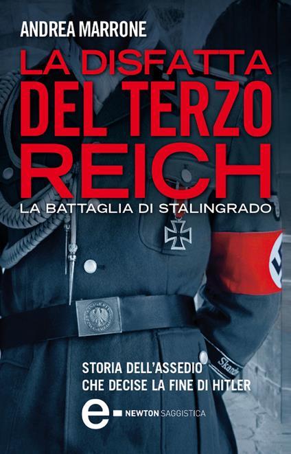 La disfatta del Terzo Reich. La battaglia di Stalingrado - Giorgio Albertini,Andrea Marrone - ebook