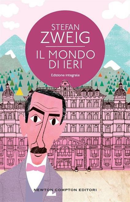 Il mondo di ieri. Ricordi di un europeo. Ediz. integrale - Silvia Montis,Stefan Zweig - ebook