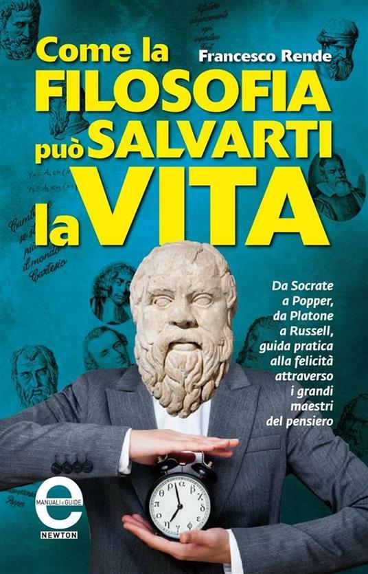 Come la filosofia può salvarti la vita - Francesco Rende - ebook