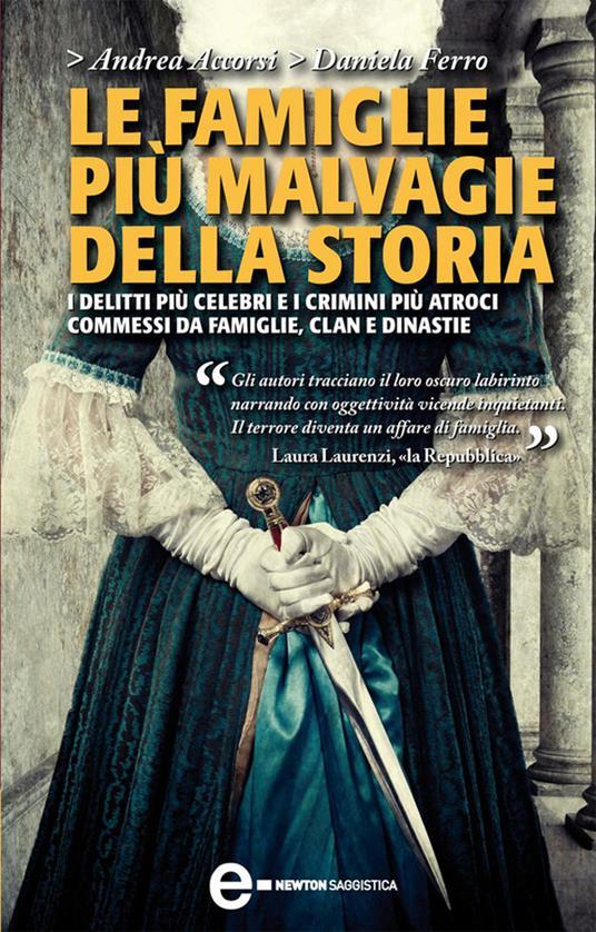 Le famiglie più malvagie della storia - Andrea Accorsi,Daniela Ferro - ebook