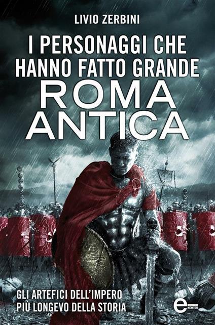 I personaggi che hanno fatto grande Roma antica - Livio Zerbini - ebook