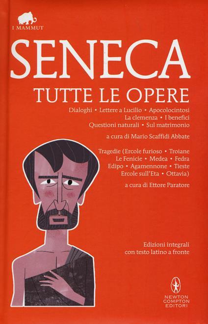 Tutte le opere. Testo latino a fronte. Ediz. integrali - Lucio Anneo Seneca - copertina