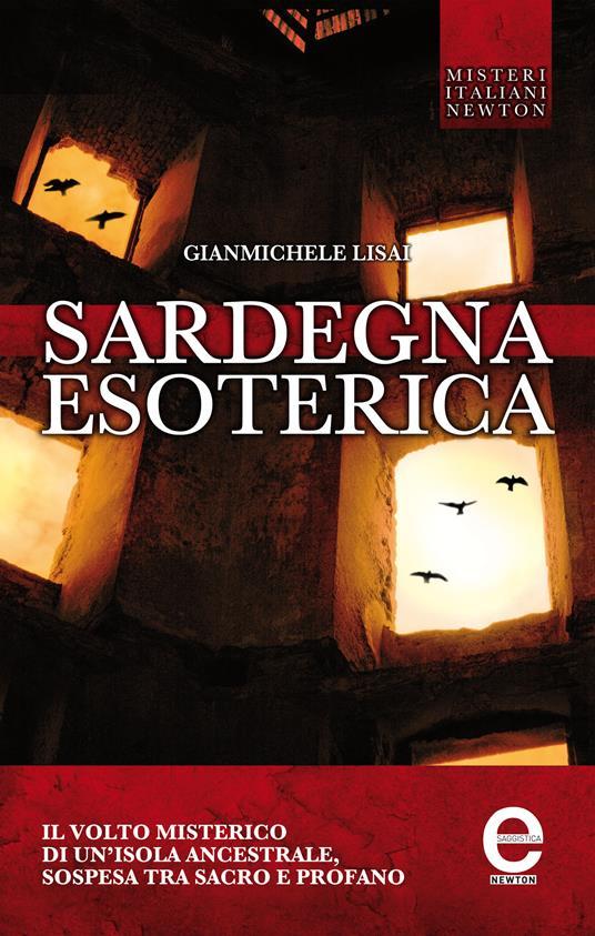 Sardegna esoterica. Il volto misterico di un'isola ancestrale, sospesa tra sacro e profano - Gianmichele Lisai - ebook