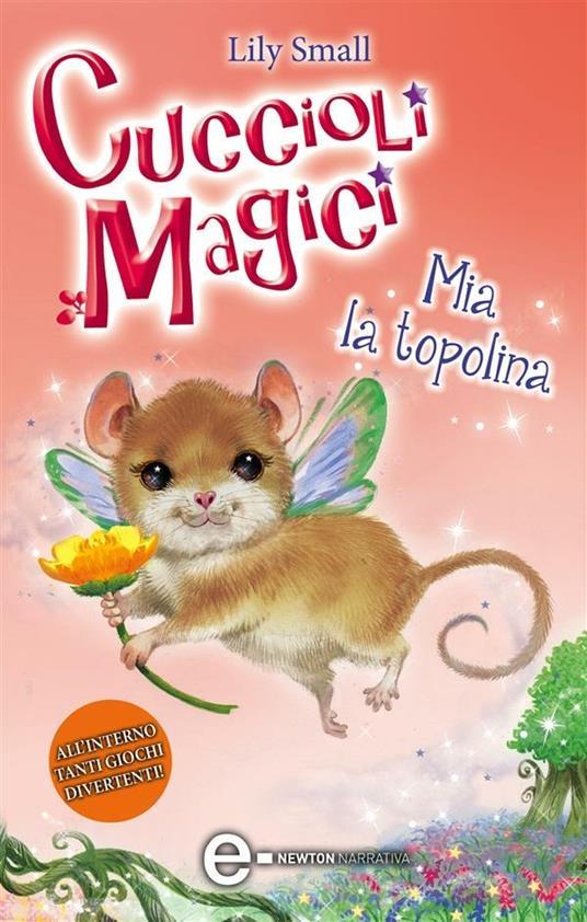 Mia la topolina. Cuccioli magici. Vol. 4 - G. Del Duca,Lily Small,K. Harris Jones - ebook