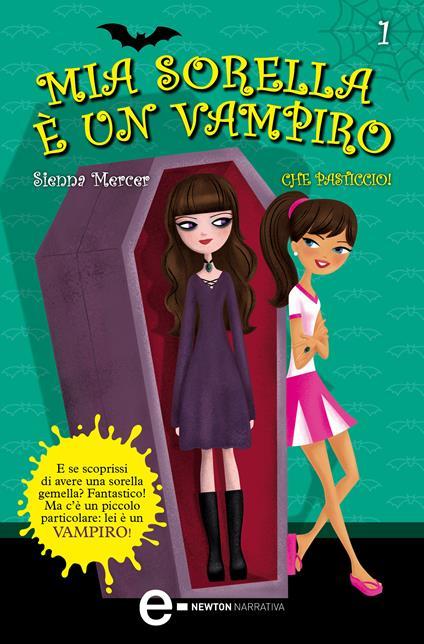 Che pasticcio! Mia sorella è un vampiro. Vol. 1 - Anna Rizzi,Sienna Mercer - ebook