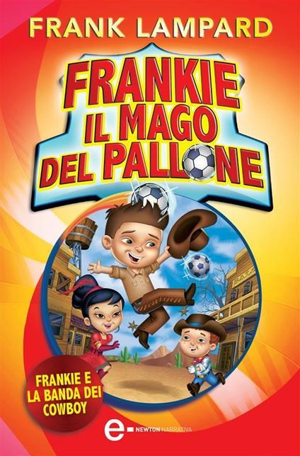 Frankie e la banda dei cowboy. Frankie il mago del pallone. Vol. 2 - G. Del Duca,Frank Lampard - ebook