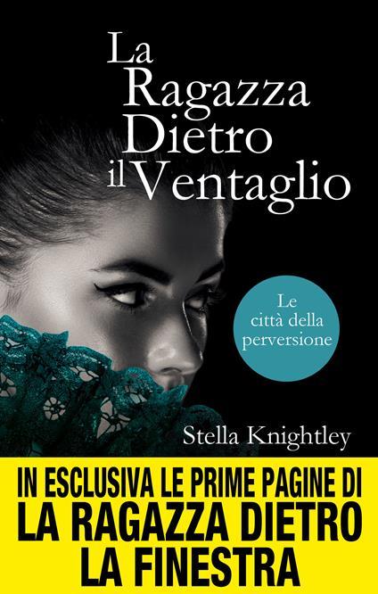 La ragazza dietro il ventaglio. Le città della perversione - E. Romano,Stella Knightley - ebook