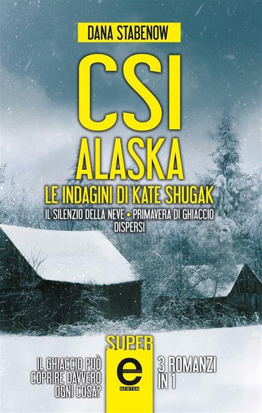 CSI Alaska. Le indagini di Kate Shugak: Il silenzio della neve-Primavera di ghiaccio-Dispersi - Dana Stabenow,S. D'Ovidio,S. Montis - ebook