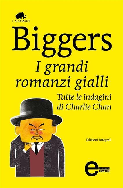 I grandi romanzi gialli. Tutte le indagini di Charlie Chan. Ediz. integrale - Earl D. Biggers - ebook